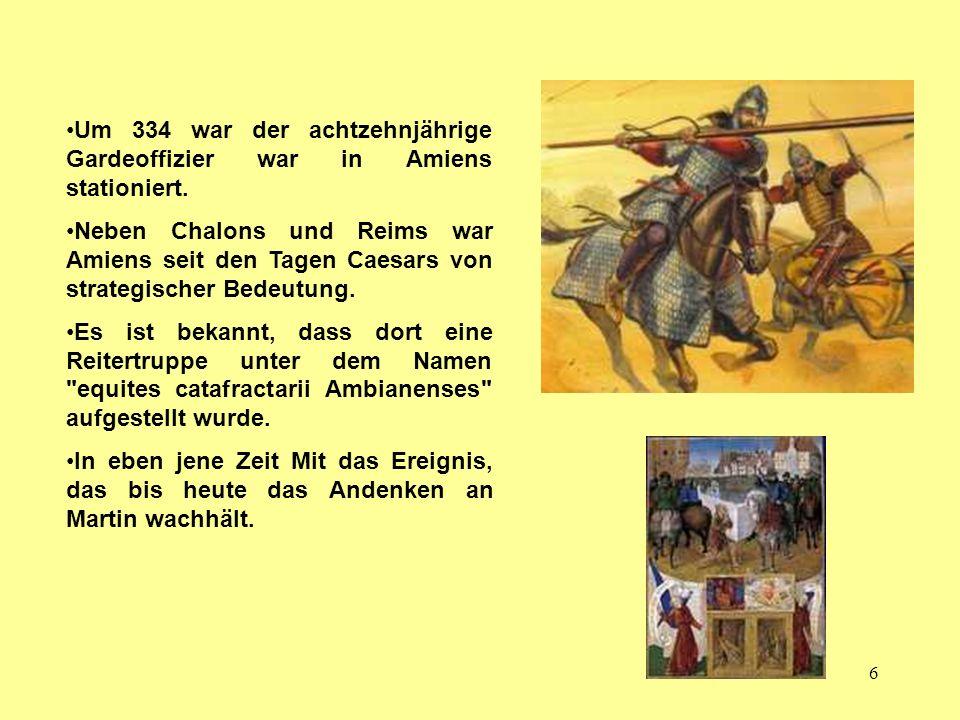 6 Um 334 war der achtzehnjährige Gardeoffizier war in Amiens stationiert. Neben Chalons und Reims war Amiens seit den Tagen Caesars von strategischer