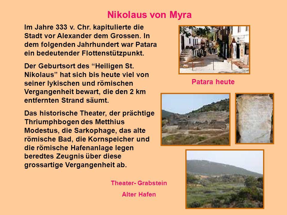 10 Nikolaus von Myra Im Jahre 333 v. Chr. kapitulierte die Stadt vor Alexander dem Grossen. In dem folgenden Jahrhundert war Patara ein bedeutender Fl