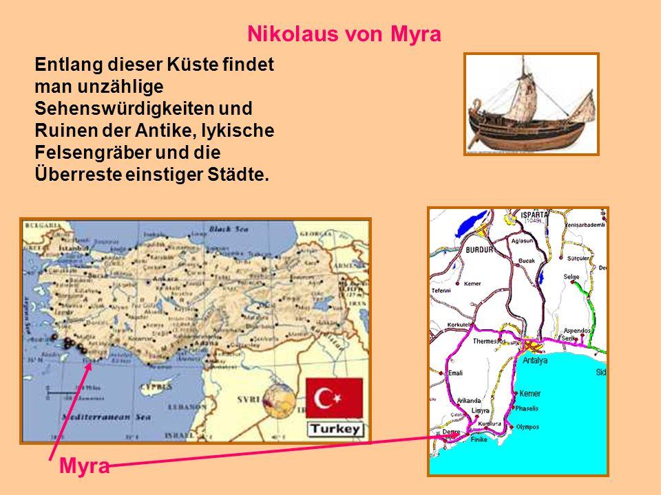 11 Nikolaus von Myra Entlang dieser Küste findet man unzählige Sehenswürdigkeiten und Ruinen der Antike, lykische Felsengräber und die Überreste einst