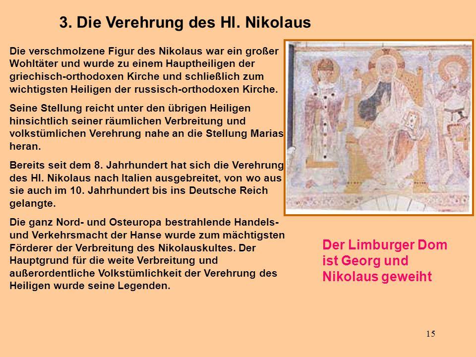 15 Die verschmolzene Figur des Nikolaus war ein großer Wohltäter und wurde zu einem Hauptheiligen der griechisch-orthodoxen Kirche und schließlich zum