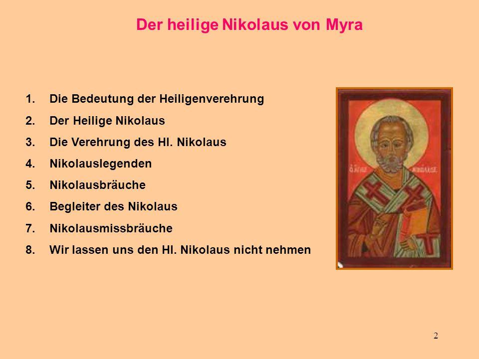 2 Der heilige Nikolaus von Myra 1.Die Bedeutung der Heiligenverehrung 2.Der Heilige Nikolaus 3.Die Verehrung des Hl. Nikolaus 4.Nikolauslegenden 5.Nik