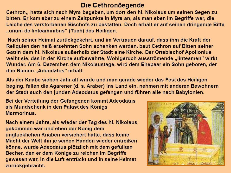 24 Die Cethronöegende Cethron,, hatte sich nach Myra begeben, um dort den hl. Nikolaus um seinen Segen zu bitten. Er kam aber zu einem Zeitpunkte in M