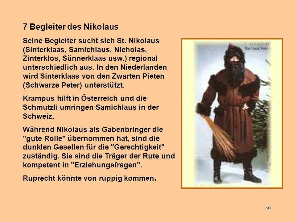 26 7 Begleiter des Nikolaus Seine Begleiter sucht sich St. Nikolaus (Sinterklaas, Samichlaus, Nicholas, Zinterklos, Sünnerklaas usw.) regional untersc