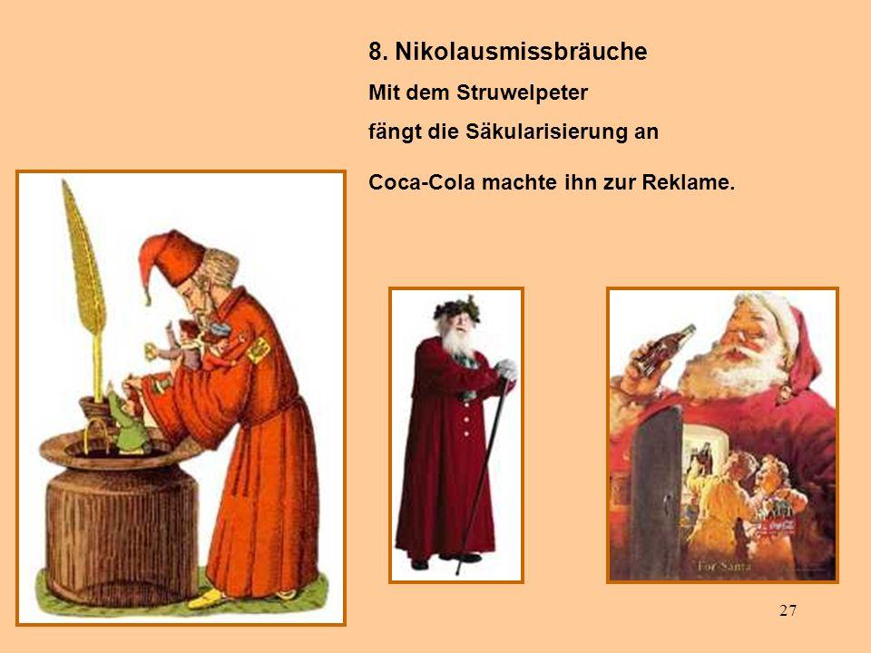 27 8. Nikolausmissbräuche Mit dem Struwelpeter fängt die Säkularisierung an Coca-Cola machte ihn zur Reklame.