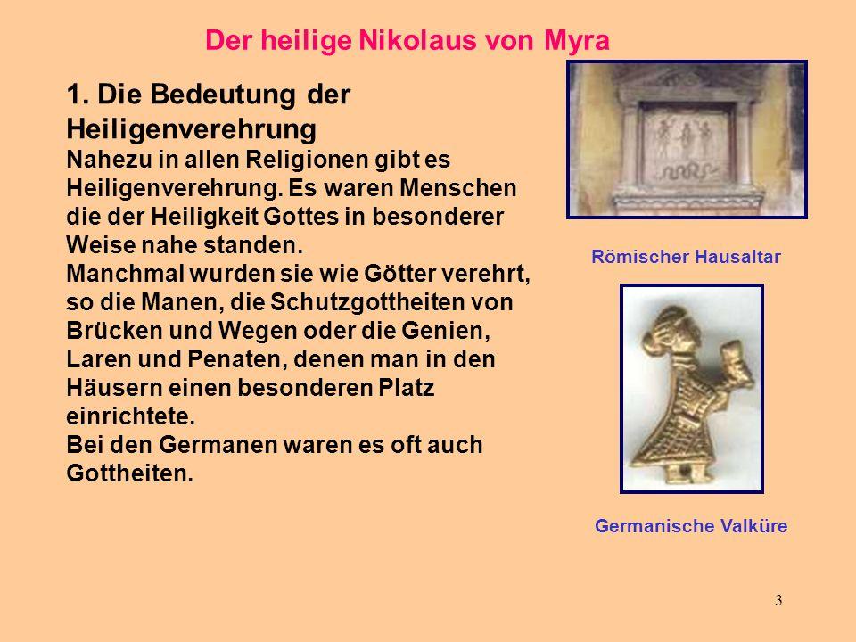 3 Der heilige Nikolaus von Myra 1. Die Bedeutung der Heiligenverehrung Nahezu in allen Religionen gibt es Heiligenverehrung. Es waren Menschen die der