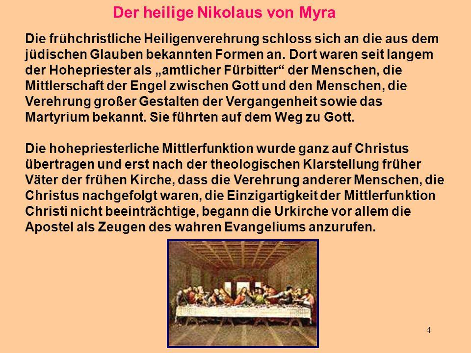 4 Der heilige Nikolaus von Myra Die frühchristliche Heiligenverehrung schloss sich an die aus dem jüdischen Glauben bekannten Formen an. Dort waren se