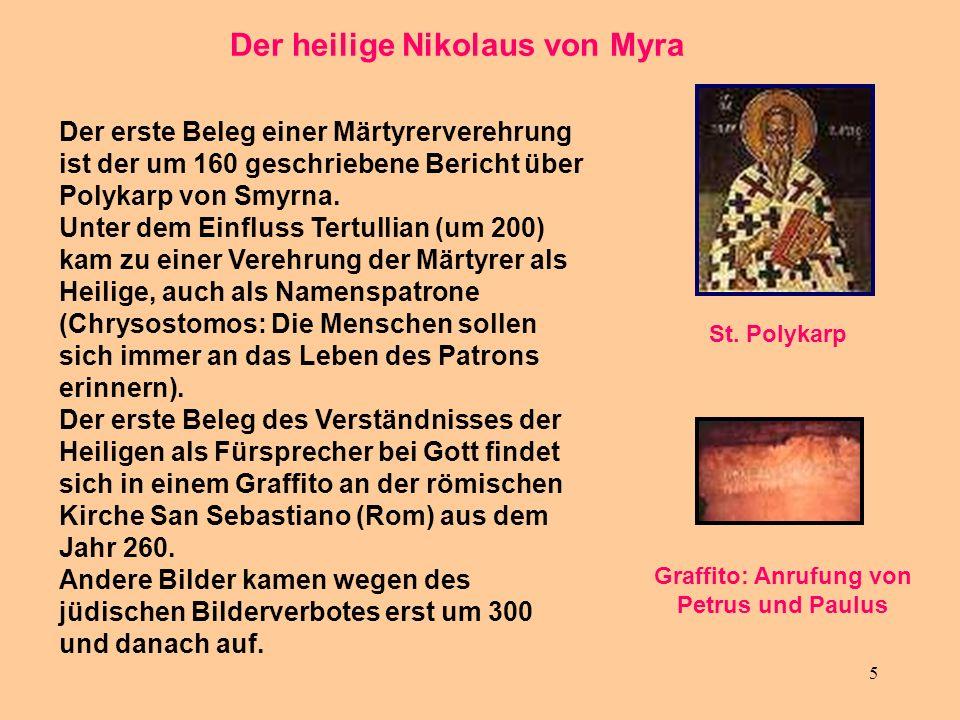 5 Der heilige Nikolaus von Myra Der erste Beleg einer Märtyrerverehrung ist der um 160 geschriebene Bericht über Polykarp von Smyrna. Unter dem Einflu