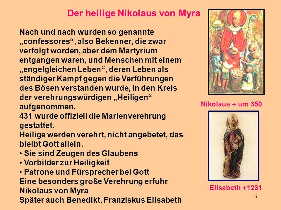 6 Der heilige Nikolaus von Myra Nach und nach wurden so genannte confessores, also Bekenner, die zwar verfolgt worden, aber dem Martyrium entgangen wa