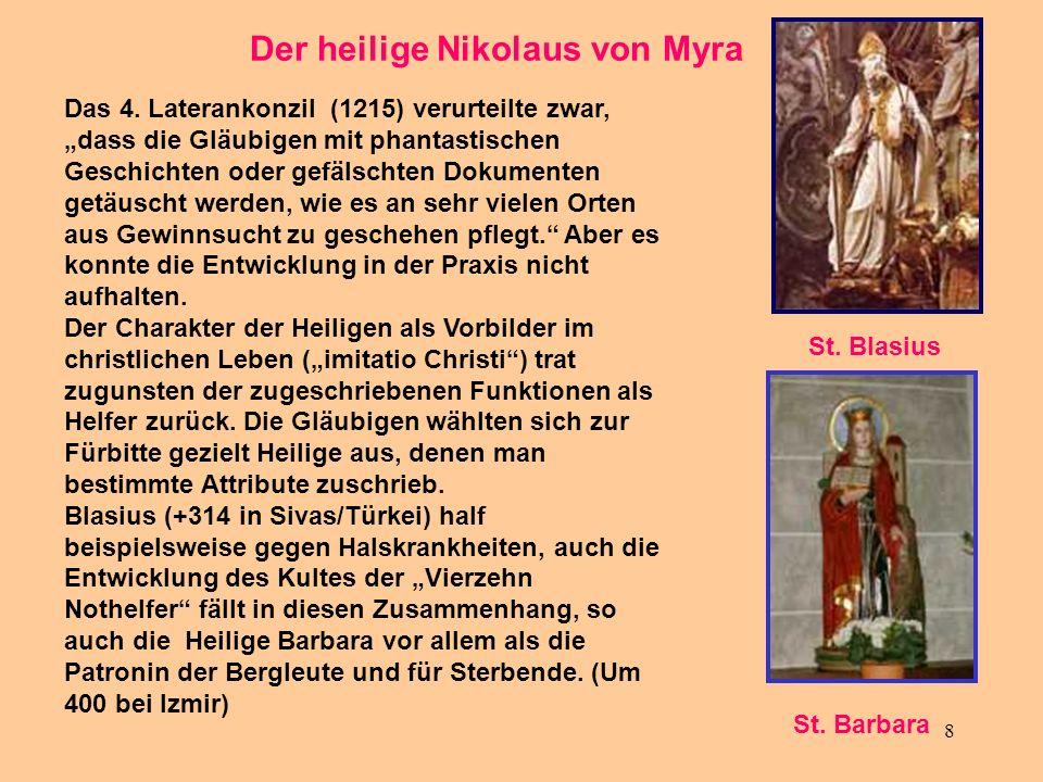 8 Der heilige Nikolaus von Myra Das 4. Laterankonzil (1215) verurteilte zwar, dass die Gläubigen mit phantastischen Geschichten oder gefälschten Dokum