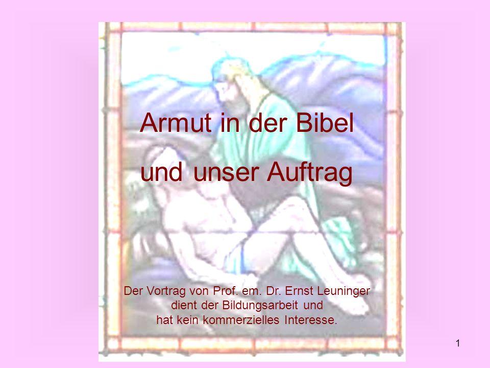 1 Armut in der Bibel und unser Auftrag Der Vortrag von Prof. em. Dr. Ernst Leuninger dient der Bildungsarbeit und hat kein kommerzielles Interesse.