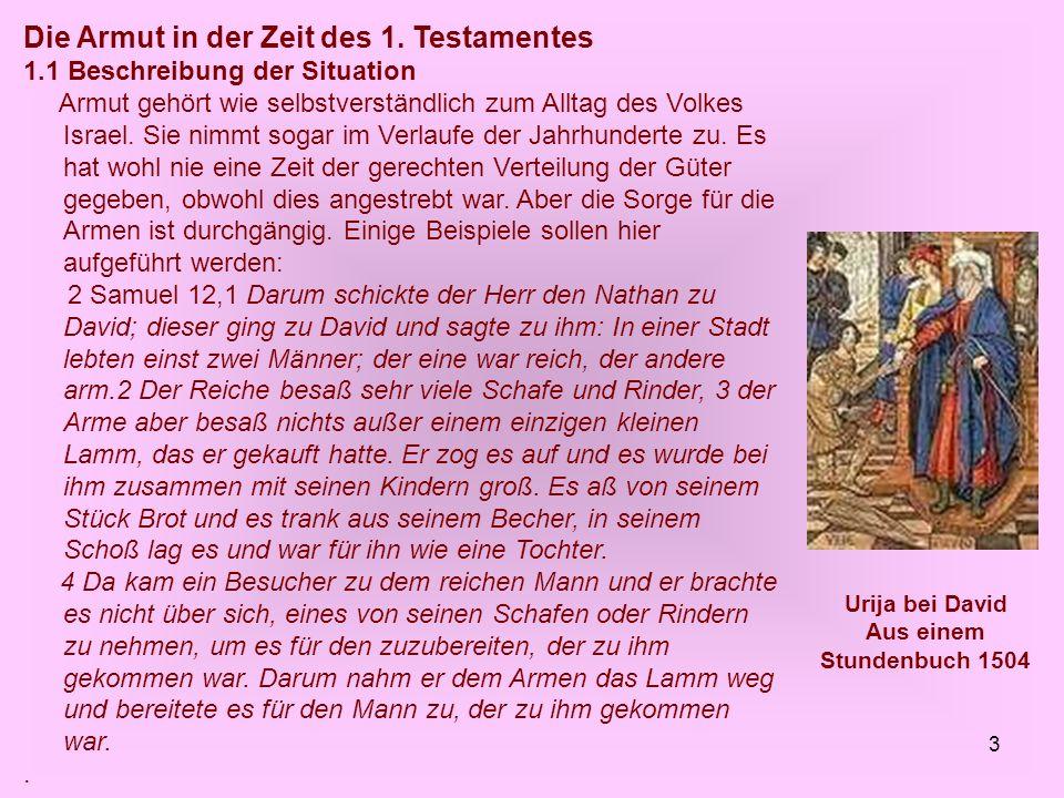3 Die Armut in der Zeit des 1. Testamentes 1.1 Beschreibung der Situation Armut gehört wie selbstverständlich zum Alltag des Volkes Israel. Sie nimmt