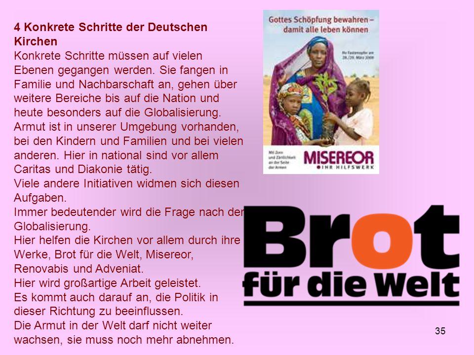 35 4 Konkrete Schritte der Deutschen Kirchen Konkrete Schritte müssen auf vielen Ebenen gegangen werden. Sie fangen in Familie und Nachbarschaft an, g