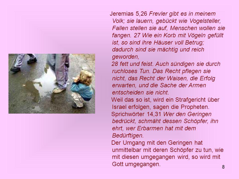 8 Jeremias 5,26 Frevler gibt es in meinem Volk; sie lauern, gebückt wie Vogelsteller, Fallen stellen sie auf, Menschen wollen sie fangen. 27 Wie ein K