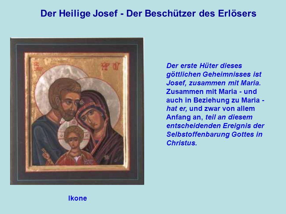 Der Heilige Josef - Der Beschützer des Erlösers Der erste Hüter dieses göttlichen Geheimnisses ist Josef, zusammen mit Maria. Zusammen mit Maria - und