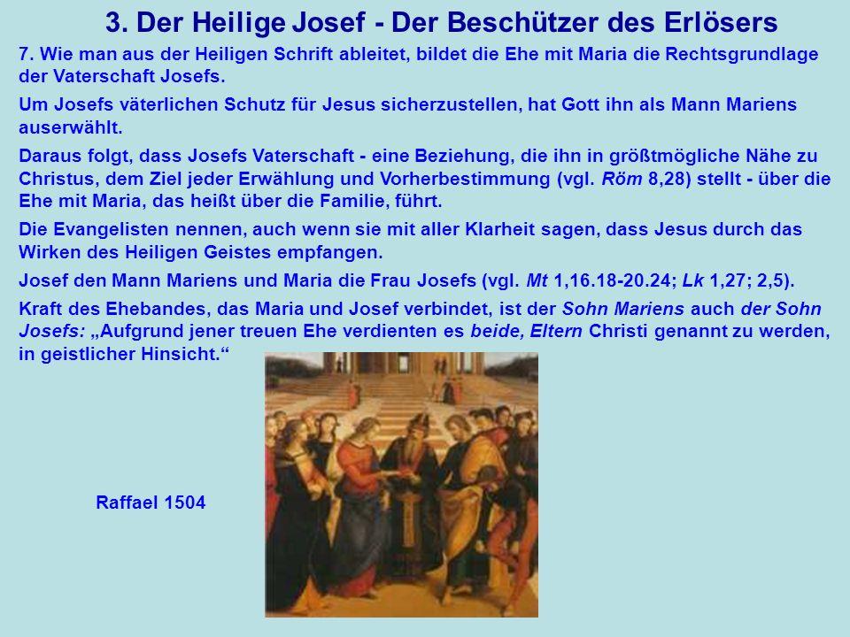 3. Der Heilige Josef - Der Beschützer des Erlösers 7. Wie man aus der Heiligen Schrift ableitet, bildet die Ehe mit Maria die Rechtsgrundlage der Vate