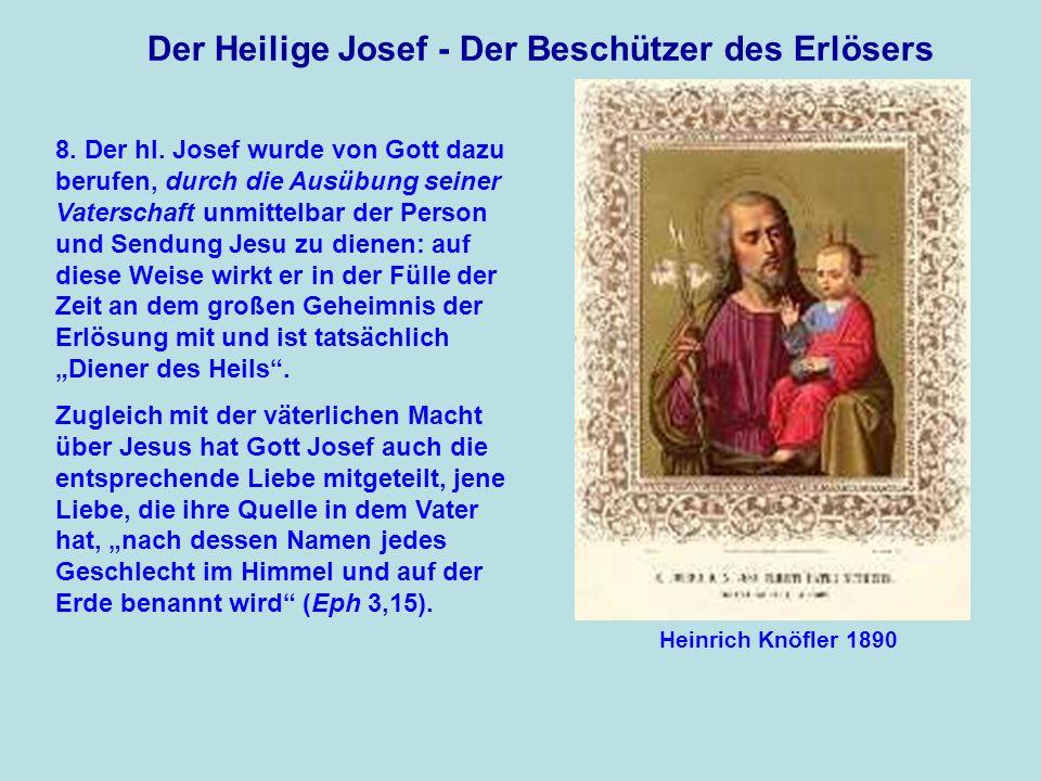 Der Heilige Josef - Der Beschützer des Erlösers 8. Der hl. Josef wurde von Gott dazu berufen, durch die Ausübung seiner Vaterschaft unmittelbar der Pe