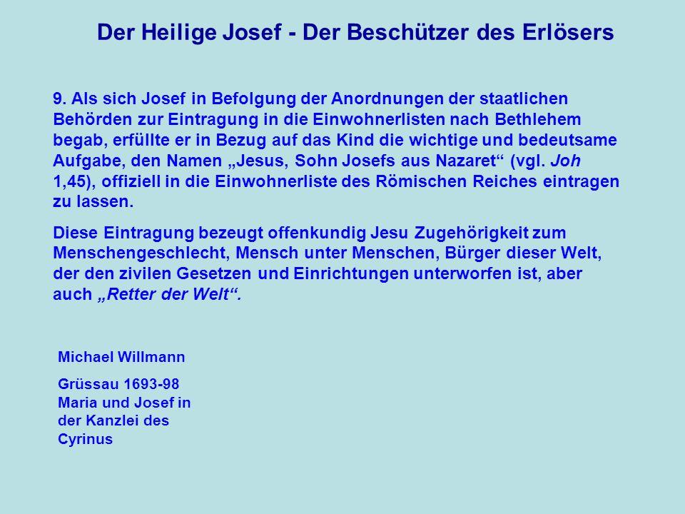 Der Heilige Josef - Der Beschützer des Erlösers 9. Als sich Josef in Befolgung der Anordnungen der staatlichen Behörden zur Eintragung in die Einwohne