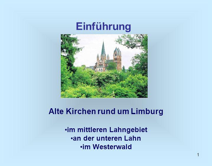 1 Einführung Alte Kirchen rund um Limburg im mittleren Lahngebiet an der unteren Lahn im Westerwald