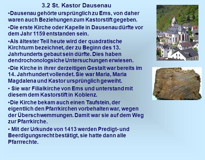 3.2 St. Kastor Dausenau Dausenau gehörte ursprünglich zu Ems, von daher waren auch Beziehungen zum Kastorstift gegeben. Die erste Kirche oder Kapelle