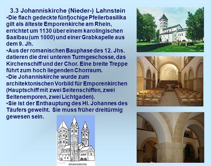 3.3 Johanniskirche (Nieder-) Lahnstein Die flach gedeckte fünfjochige Pfeilerbasilika gilt als älteste Emporenkirche am Rhein, errichtet um 1130 über