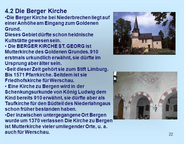 22 4.2 Die Berger Kirche Die Berger Kirche bei Niederbrechen liegt auf einer Anhöhe am Eingang zum Goldenen Grund. Dieses Gebiet dürfte schon heidnisc