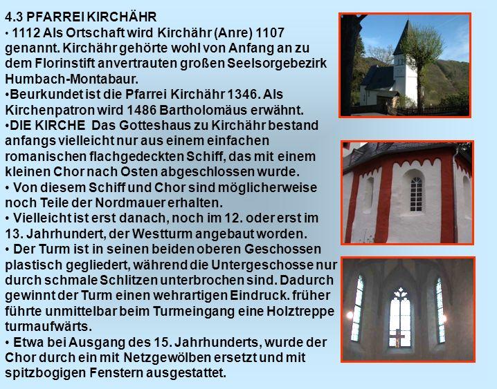 4.3 PFARREI KIRCHÄHR 1112 Als Ortschaft wird Kirchähr (Anre) 1107 genannt. Kirchähr gehörte wohl von Anfang an zu dem Florinstift anvertrauten großen