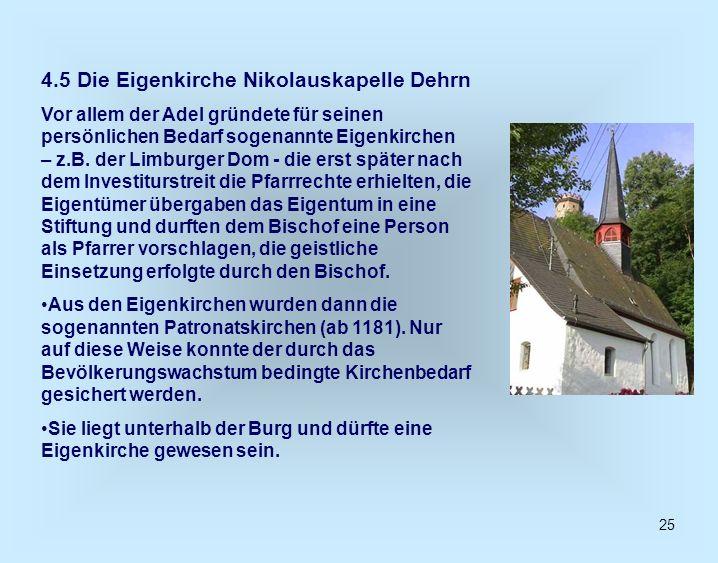25 4.5 Die Eigenkirche Nikolauskapelle Dehrn Vor allem der Adel gründete für seinen persönlichen Bedarf sogenannte Eigenkirchen – z.B. der Limburger D