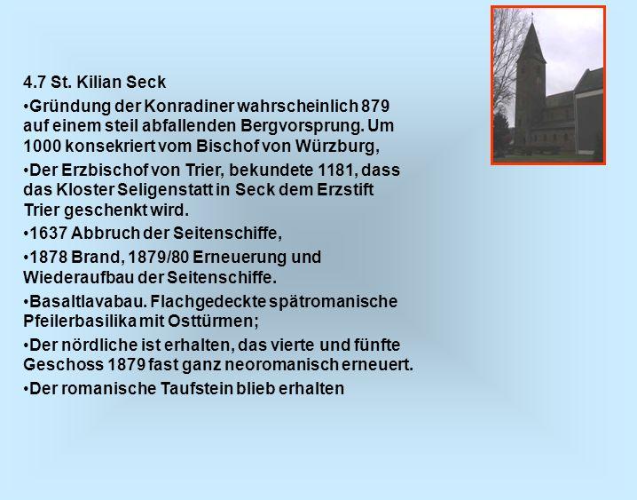 4.7 St. Kilian Seck Gründung der Konradiner wahrscheinlich 879 auf einem steil abfallenden Bergvorsprung. Um 1000 konsekriert vom Bischof von Würzburg