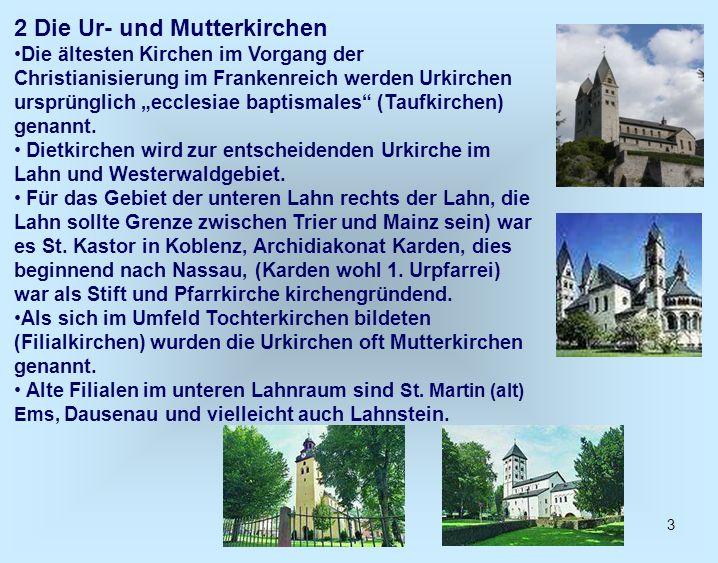3.3 Johanniskirche (Nieder-) Lahnstein Die flach gedeckte fünfjochige Pfeilerbasilika gilt als älteste Emporenkirche am Rhein, errichtet um 1130 über einem karolingischen Saalbau (um 1000) und einer Grabkapelle aus dem 9.