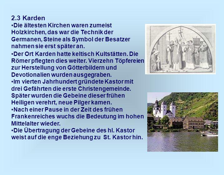 2.3 Karden Die ältesten Kirchen waren zumeist Holzkirchen, das war die Technik der Germanen, Steine als Symbol der Besatzer nahmen sie erst später an.