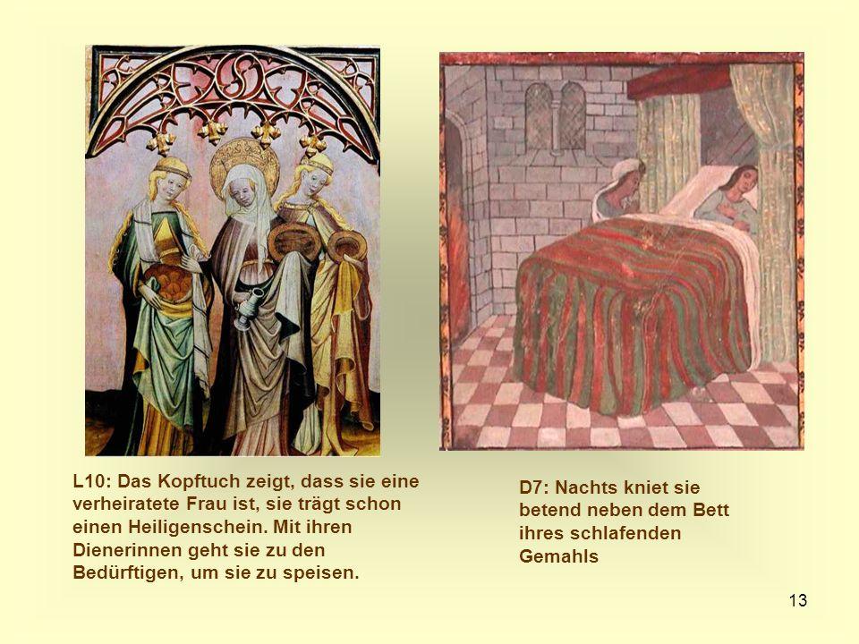 13 L10: Das Kopftuch zeigt, dass sie eine verheiratete Frau ist, sie trägt schon einen Heiligenschein. Mit ihren Dienerinnen geht sie zu den Bedürftig