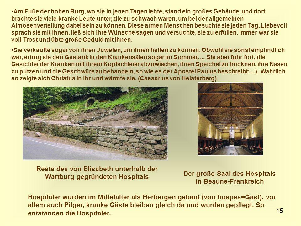 15 Reste des von Elisabeth unterhalb der Wartburg gegründeten Hospitals Der große Saal des Hospitals in Beaune-Frankreich Hospitäler wurden im Mittela