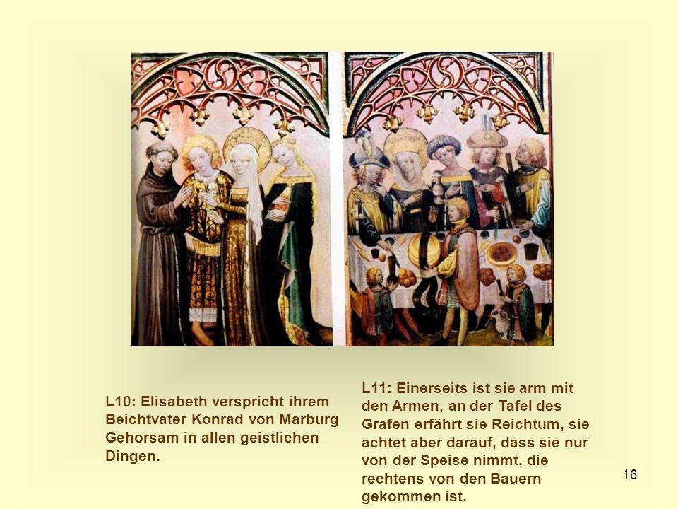 16 L10: Elisabeth verspricht ihrem Beichtvater Konrad von Marburg Gehorsam in allen geistlichen Dingen. L11: Einerseits ist sie arm mit den Armen, an