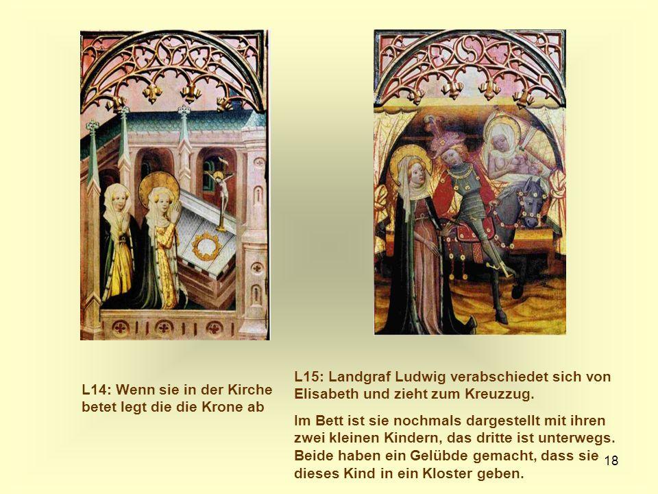 18 L14: Wenn sie in der Kirche betet legt die die Krone ab L15: Landgraf Ludwig verabschiedet sich von Elisabeth und zieht zum Kreuzzug. Im Bett ist s