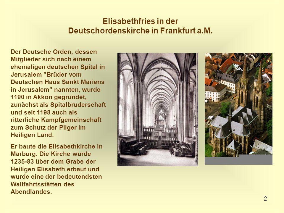2 Elisabethfries in der Deutschordenskirche in Frankfurt a.M. Der Deutsche Orden, dessen Mitglieder sich nach einem ehemaligen deutschen Spital in Jer
