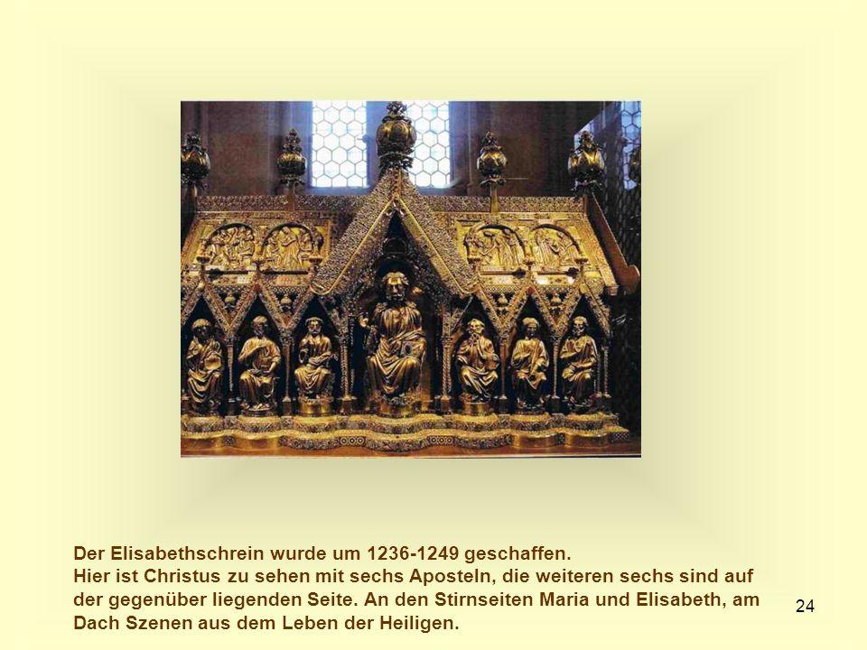 24 Der Elisabethschrein wurde um 1236-1249 geschaffen. Hier ist Christus zu sehen mit sechs Aposteln, die weiteren sechs sind auf der gegenüber liegen