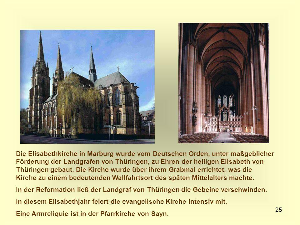 25 Die Elisabethkirche in Marburg wurde vom Deutschen Orden, unter maßgeblicher Förderung der Landgrafen von Thüringen, zu Ehren der heiligen Elisabet