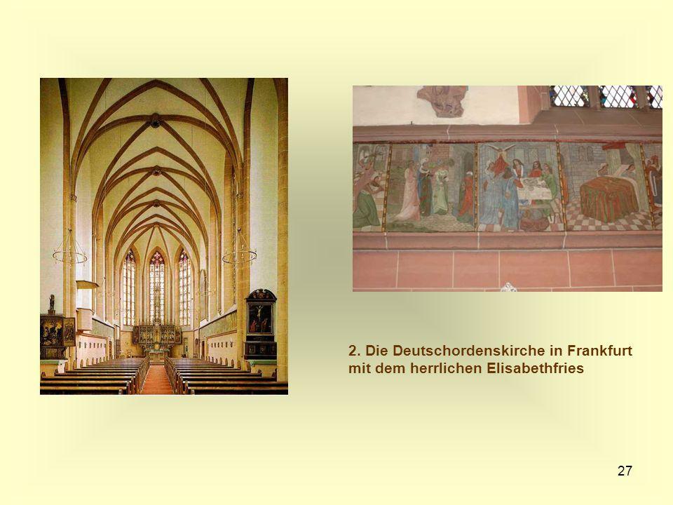 27 2. Die Deutschordenskirche in Frankfurt mit dem herrlichen Elisabethfries