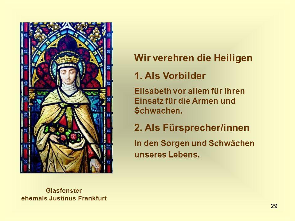 29 Wir verehren die Heiligen 1. Als Vorbilder Elisabeth vor allem für ihren Einsatz für die Armen und Schwachen. 2. Als Fürsprecher/innen In den Sorge