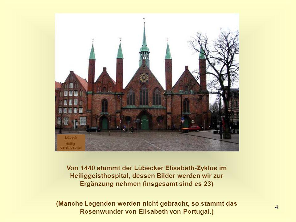 4 Von 1440 stammt der Lübecker Elisabeth-Zyklus im Heiliggeisthospital, dessen Bilder werden wir zur Ergänzung nehmen (insgesamt sind es 23) (Manche L