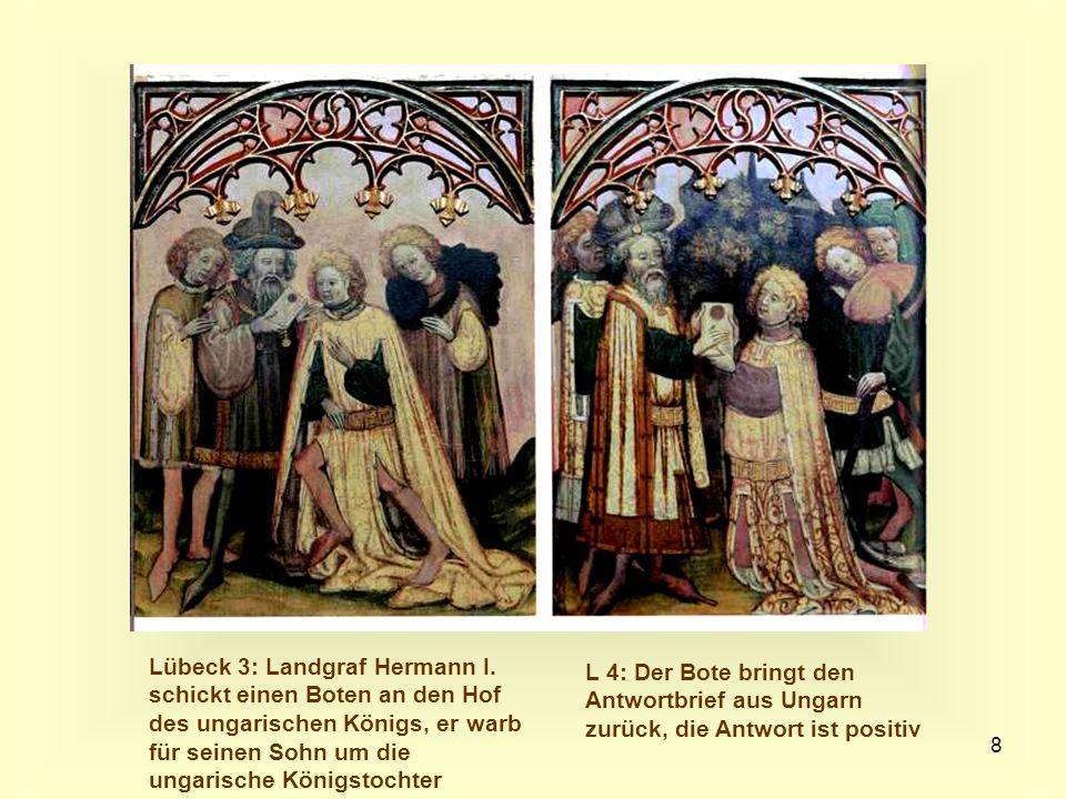 8 Lübeck 3: Landgraf Hermann I. schickt einen Boten an den Hof des ungarischen Königs, er warb für seinen Sohn um die ungarische Königstochter L 4: De