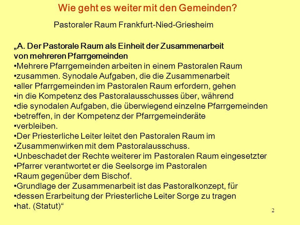 2 Wie geht es weiter mit den Gemeinden? Pastoraler Raum Frankfurt-Nied-Griesheim A. Der Pastorale Raum als Einheit der Zusammenarbeit von mehreren Pfa