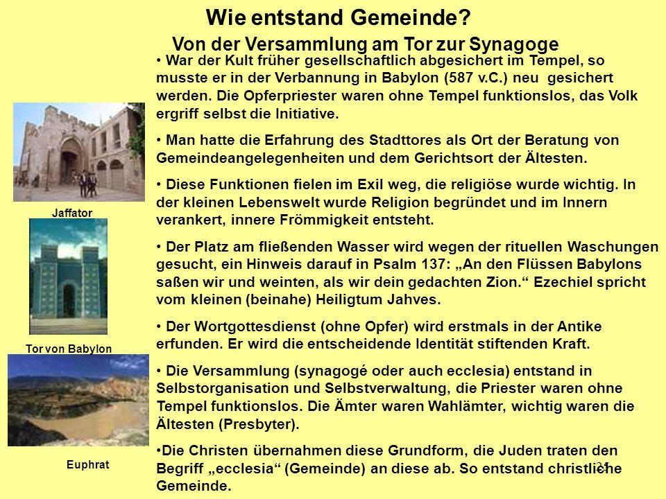 25 Wie entstand Gemeinde? Von der Versammlung am Tor zur Synagoge Jaffator Tor von Babylon Euphrat War der Kult früher gesellschaftlich abgesichert im