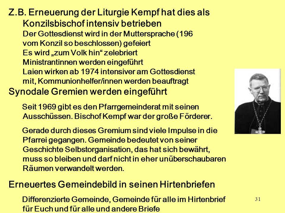 31 Z.B. Erneuerung der Liturgie Kempf hat dies als Konzilsbischof intensiv betrieben Der Gottesdienst wird in der Muttersprache (196 vom Konzil so bes