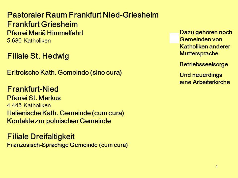 4 Pastoraler Raum Frankfurt Nied-Griesheim Frankfurt Griesheim Pfarrei Mariä Himmelfahrt 5.680 Katholiken Filiale St. Hedwig Eritreische Kath. Gemeind