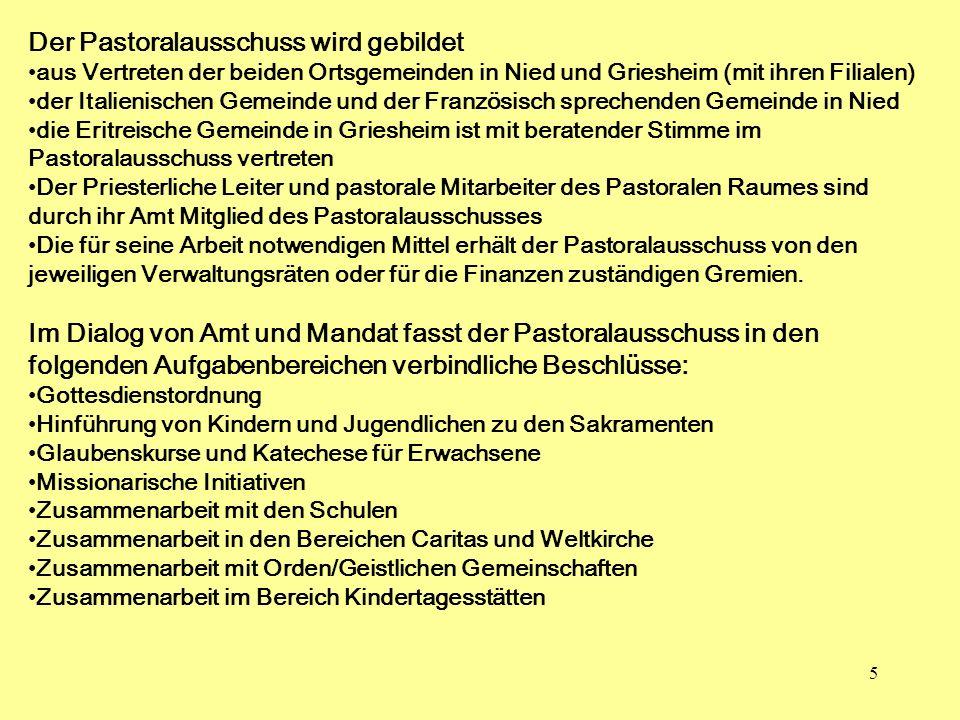 5 Der Pastoralausschuss wird gebildet aus Vertreten der beiden Ortsgemeinden in Nied und Griesheim (mit ihren Filialen) der Italienischen Gemeinde und
