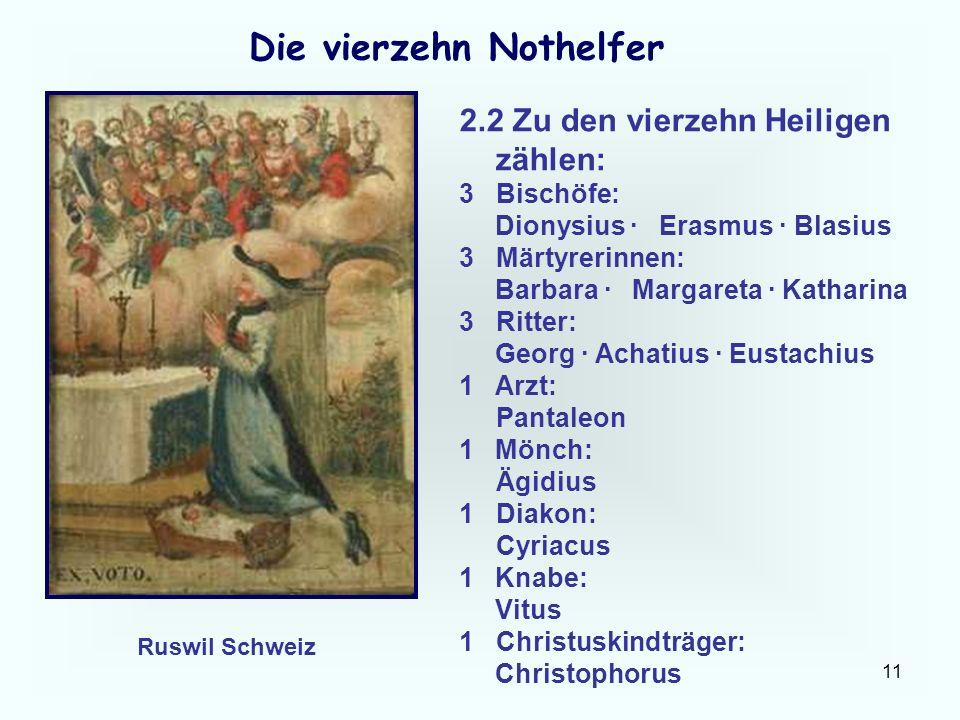 11 Die vierzehn Nothelfer 2.2 Zu den vierzehn Heiligen zählen: 3 Bischöfe: Dionysius · Erasmus · Blasius 3 Märtyrerinnen: Barbara · Margareta · Kathar