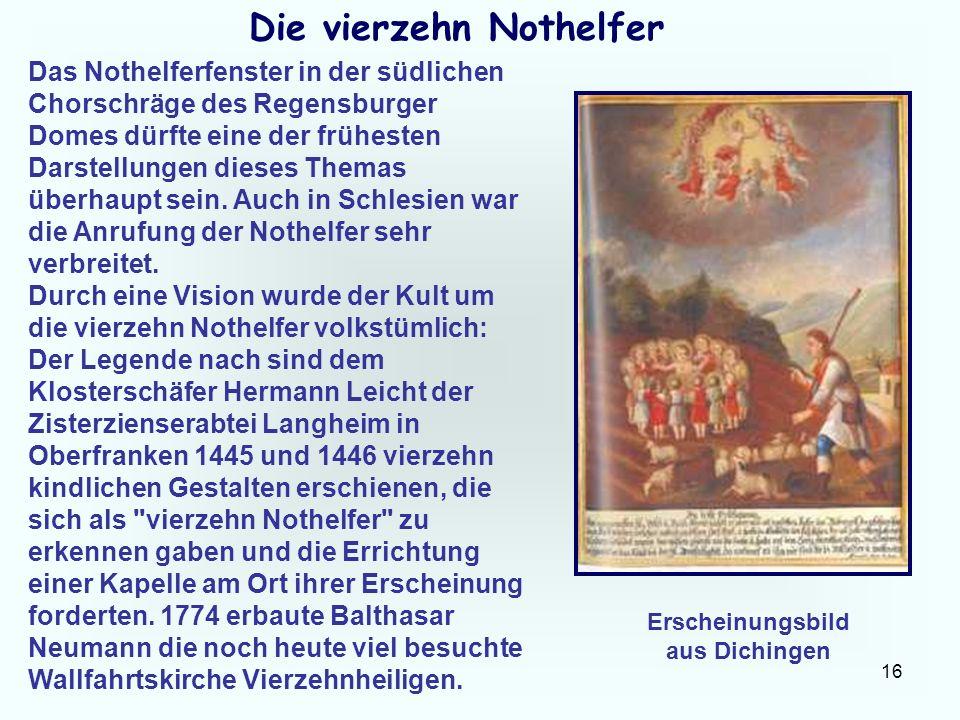 16 Die vierzehn Nothelfer Das Nothelferfenster in der südlichen Chorschräge des Regensburger Domes dürfte eine der frühesten Darstellungen dieses Them