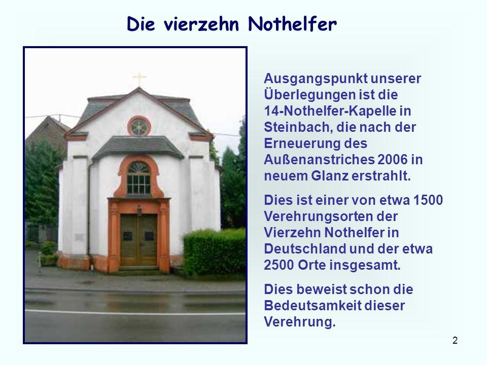 2 Die vierzehn Nothelfer Ausgangspunkt unserer Überlegungen ist die 14-Nothelfer-Kapelle in Steinbach, die nach der Erneuerung des Außenanstriches 200