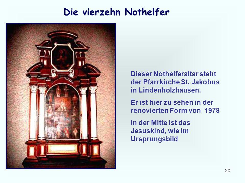 20 Die vierzehn Nothelfer Dieser Nothelferaltar steht der Pfarrkirche St. Jakobus in Lindenholzhausen. Er ist hier zu sehen in der renovierten Form vo